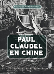 Paul Claudel en Chine, direction Pierre Brunel et Yvan Daniel