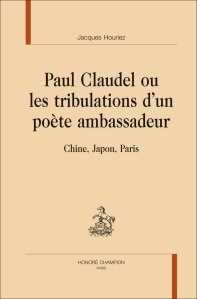 houriez claudel tribulations poete ambassadeur